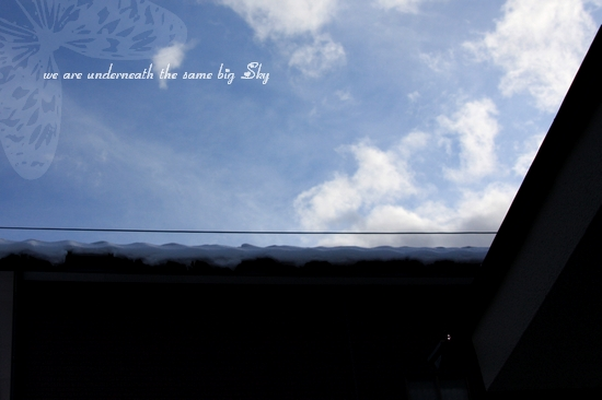 * WE ARE UNDERNEATH THE SAME BIG SKY *